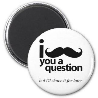 I Mustache You a Question 6 Cm Round Magnet
