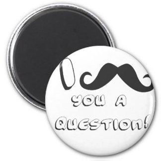I mustache you a question! 6 cm round magnet