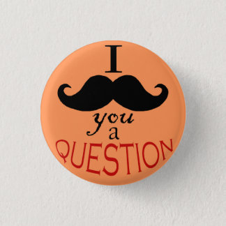 """I Mustache You a Question"" Button"