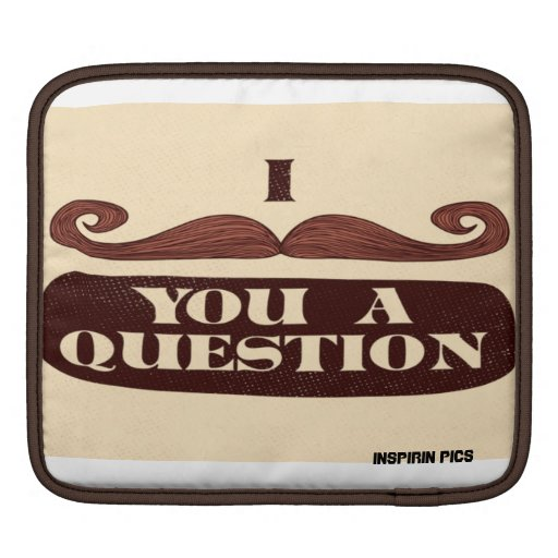 I Mustache you a question \ Sleeve For iPads