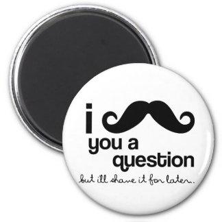 i mustache you a question magnet