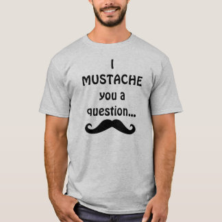 I mustache you a question... T-Shirt