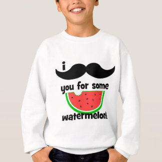 I mustache you for some watermelon! sweatshirt