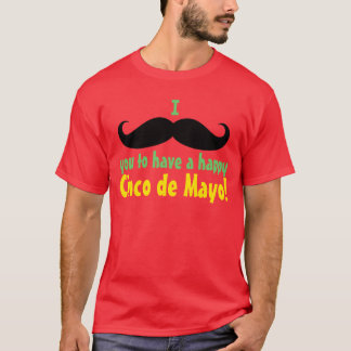 I Mustache You to have a Happy Cinco de Mayo T-Shirt