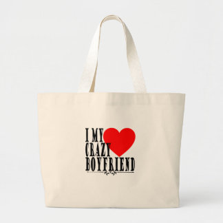 I MY CRAZY BOYFRIEND VALENTINES FUNNY SHIRT . LARGE TOTE BAG