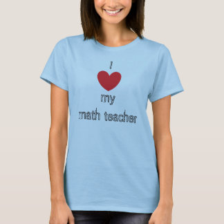 I ♥ my math teacher T-Shirt