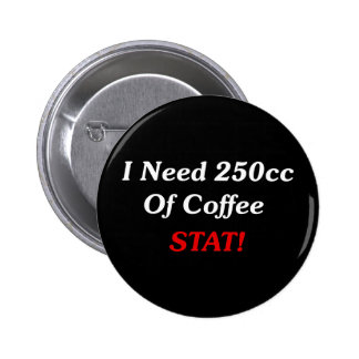 I Need 250cc Of Coffee STAT! Button