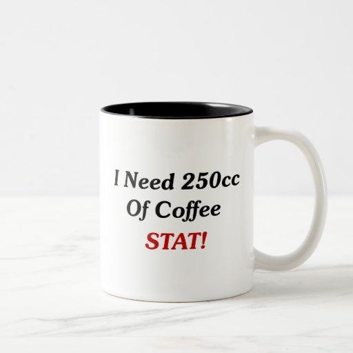 I Need 250cc Of Coffee STAT! Coffee Mug