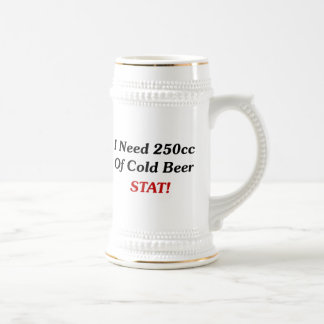 I Need 250cc Of Cold Beer STAT! Mugs