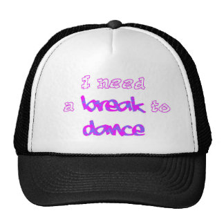 I need a break to dance hat
