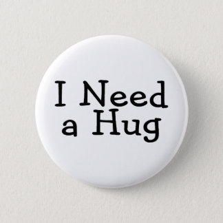 I Need A Hug 6 Cm Round Badge