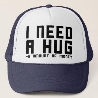 I Need A Hug -e Amount of Money Trucker Hat