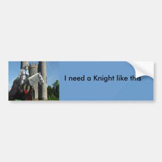 I need a Knight... Bumper Sticker