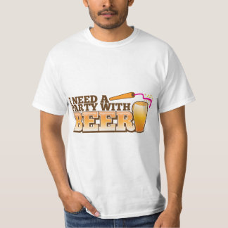 I NEED A PARTY WITH BEER TEE SHIRTS