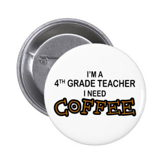 I Need Coffee - 4th Grade 6 Cm Round Badge