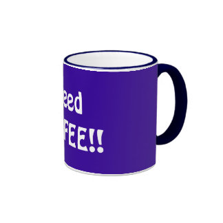 I need COFFEE!! Coffee Mugs