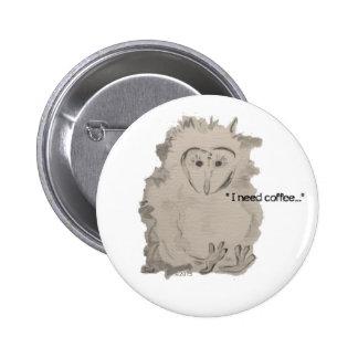 I NEED COFFEE owlet 6 Cm Round Badge