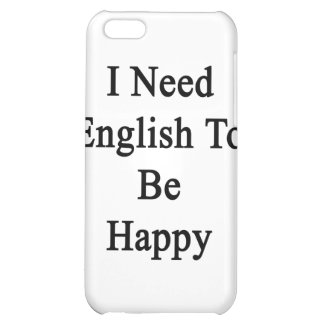 I Need English To Be Happy iPhone 5C Case