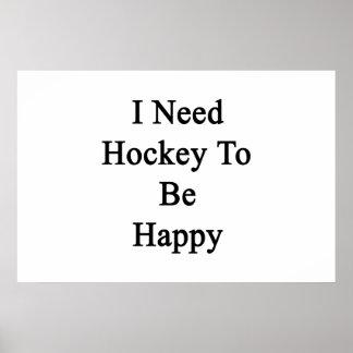 I Need Hockey To Be Happy Posters