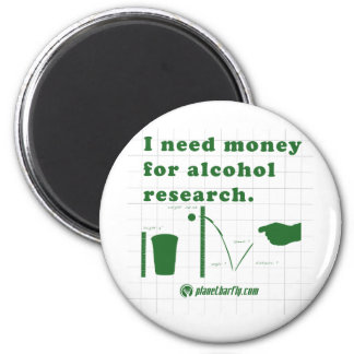 I need money for alcohol research. 6 cm round magnet