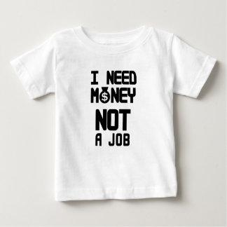 I Need Money Not A Job(1) Baby T-Shirt