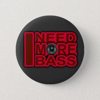 I NEED MORE BASS-Dubstep-DnB-DJ-Hip Hop-Club 6 Cm Round Badge