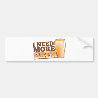 I NEED MORE BEER from The Beer Shop Bumper Sticker