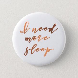 I Need More Sleep Copper-look script design 6 Cm Round Badge