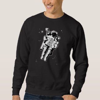 I need more space! sweatshirt