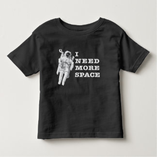 I Need More Space Toddler T-Shirt