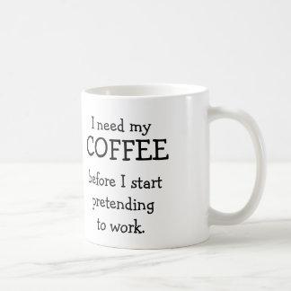 I need my COFFEE before pretending to work. Coffee Mug