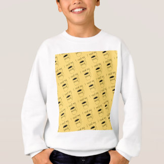 I need my coffee sweatshirt