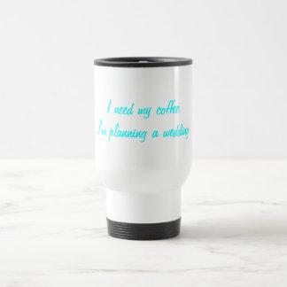 I need my coffee wedding planning travel mug