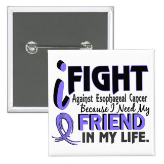 I Need My Friend Esophageal Cancer Button