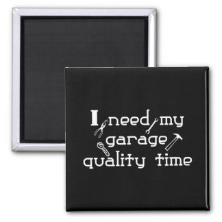 I need my garage quality time magnet
