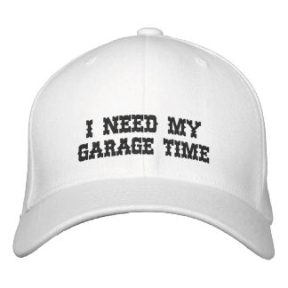 I NEED MY GARAGE TIME Embroidered Hat