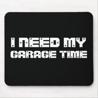 I NEED MY GARAGE TIME Mousepad