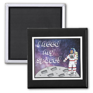 I need my space! square magnet