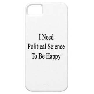 I Need Political Science To Be Happy iPhone 5 Case
