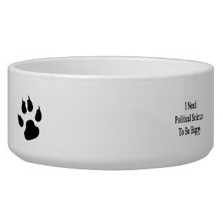 I Need Political Science To Be Happy Pet Bowl