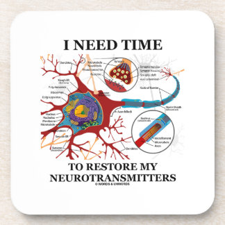 I Need Time To Restore My Neurotransmitters Beverage Coasters