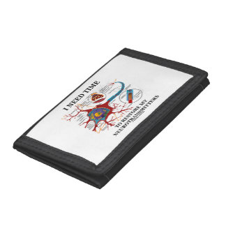 I Need Time To Restore My Neurotransmitters Humor Tri-fold Wallets