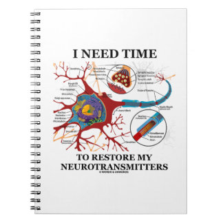 I Need Time To Restore My Neurotransmitters Notebooks