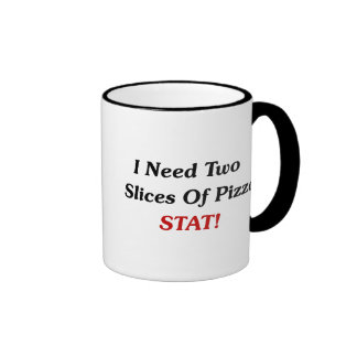 I Need Two Slices Of Pizza Stat! Coffee Mug