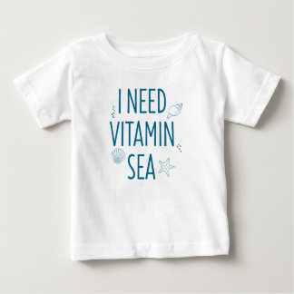 I Need Vitamin Sea Baby T-Shirt