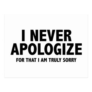 I Never Apologize. For That I Am Truly Sorry. Postcard