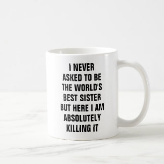 I never asked to be the world's best sister but he coffee mug