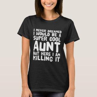 I never dreamed i would be a super cool aunt killi T-Shirt