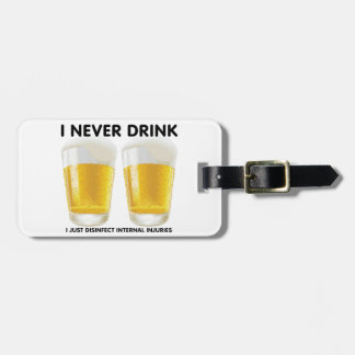 I never drink... luggage tag