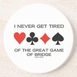 I Never Get Tired Of The Great Game Of Bridge Coaster